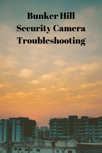 Bunker Hill Security Camera Troubleshooting - Securities Cameras
