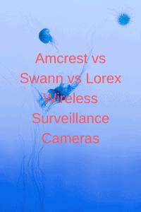 Amcrest vs Swann vs Lorex Wireless Surveillance Cameras