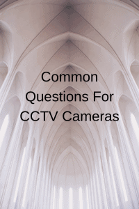 Common Questions For CCTV Cameras