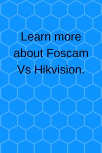 Foscam vs Hikvision
