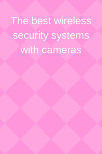 The best wireless security systems with cameras