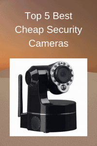 Top 5 Best Cheap Security Cameras