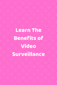 Learn The Benefits of Video Surveillance