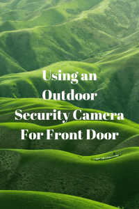 Using an Outdoor Security Camera For Front Door
