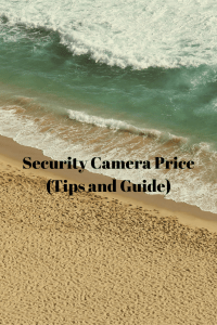 Security Camera Price (Tips and Guide)