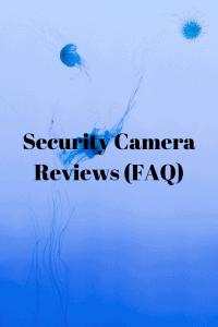 Security Camera Reviews (FAQ)