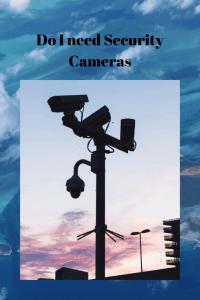 Do I need Security Cameras (2)