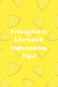 Frontpoint vs Livewatch (Information Tips)