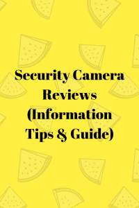 Security Camera Reviews (Information Tips & Guide)