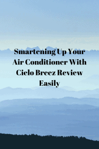 Smartening Up Your Air Conditioner With Cielo Breez Review Easily