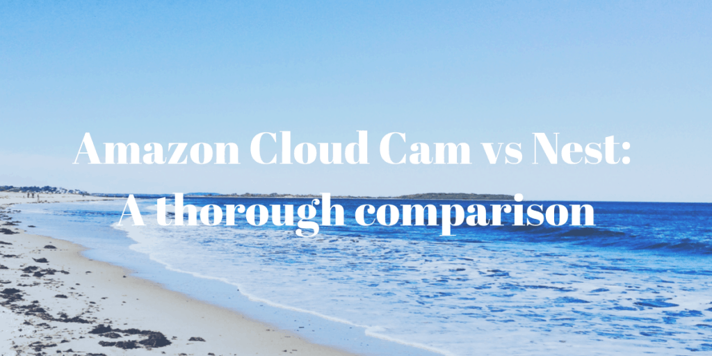 Amazon Cloud Cam vs Nest