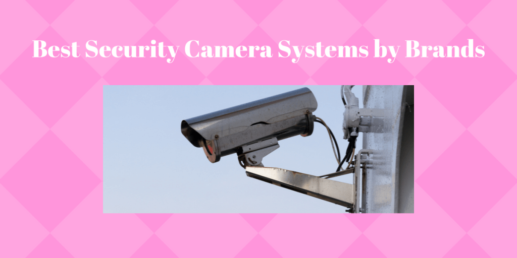 Best Security Camera Systems by Brands