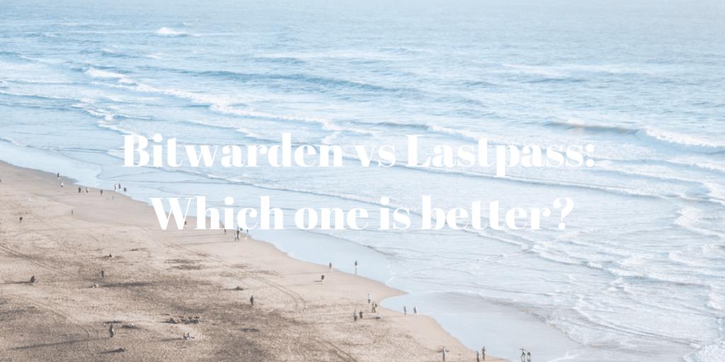 Bitwarden vs Lastpass Which one is better