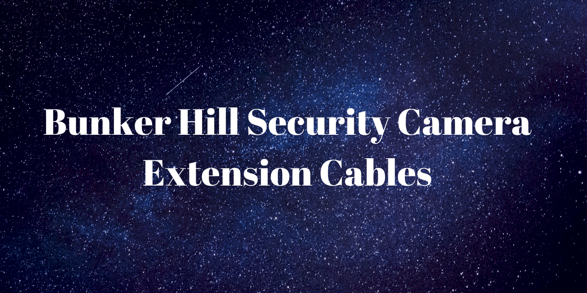 Bunker Hill Security Camera Extension Cables