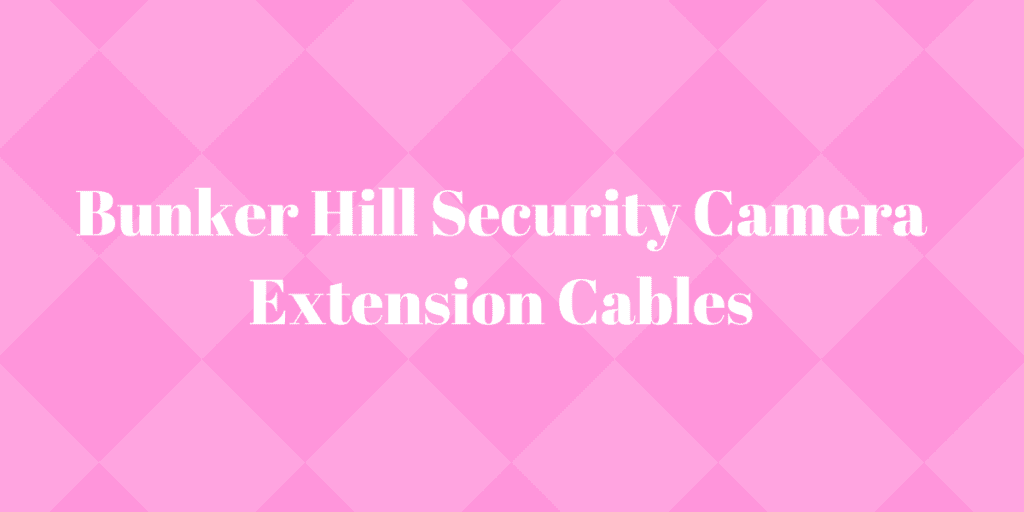 Bunker Hill Security Camera Extension