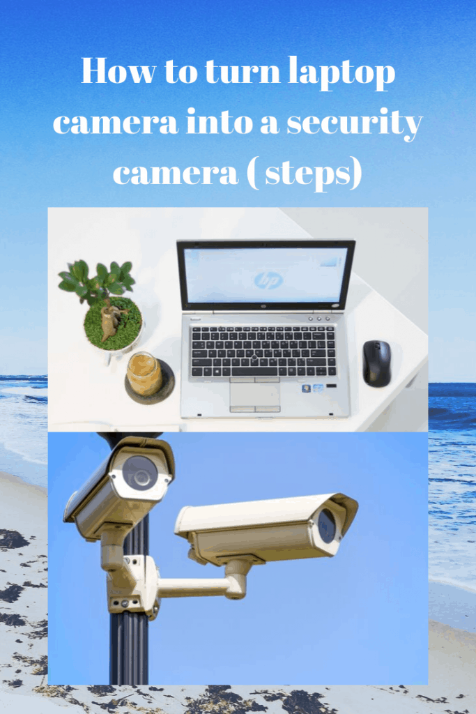 how to turn Laptop  camera into security camera
