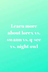 Learn more about lorex vs. swann vs. q-see vs.
