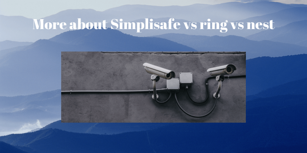 More about Simplisafe vs ring vs nest