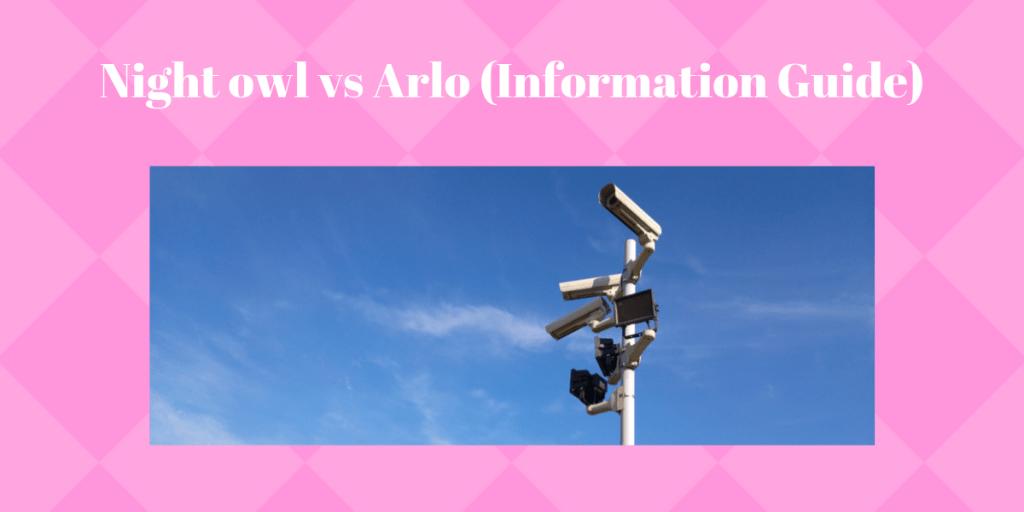 Night owl vs Arlo (Information Guide)