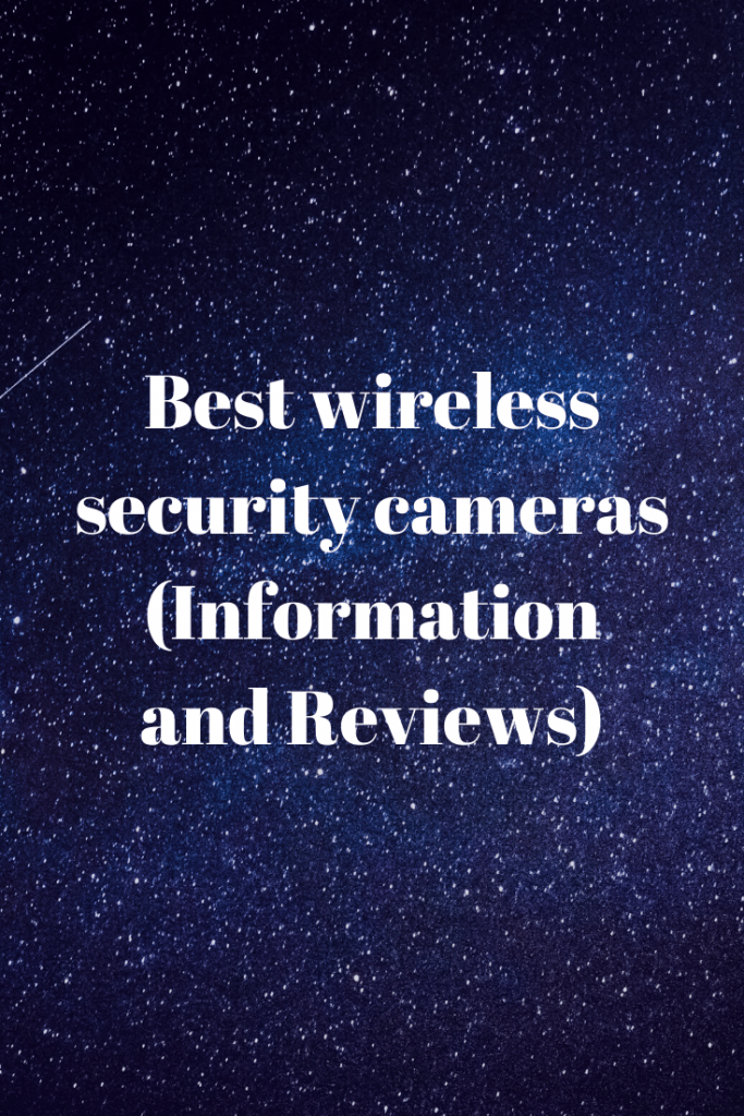 wireless security cameras (Information and Reviews)