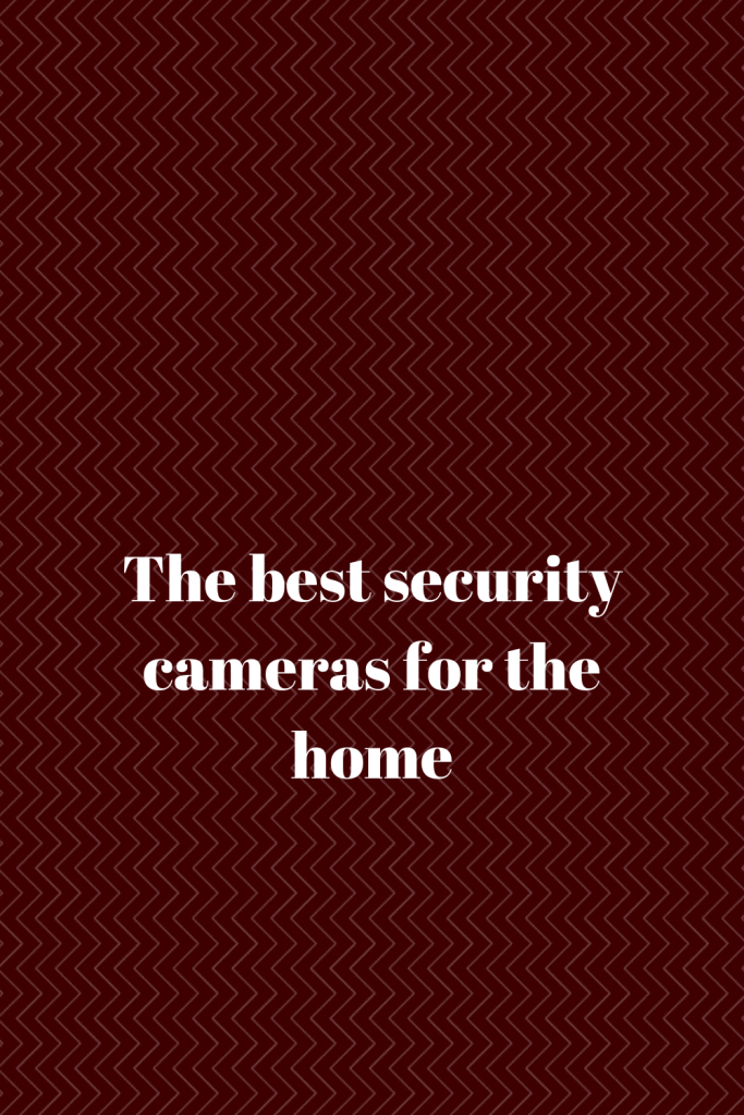 The best security cameras for the home