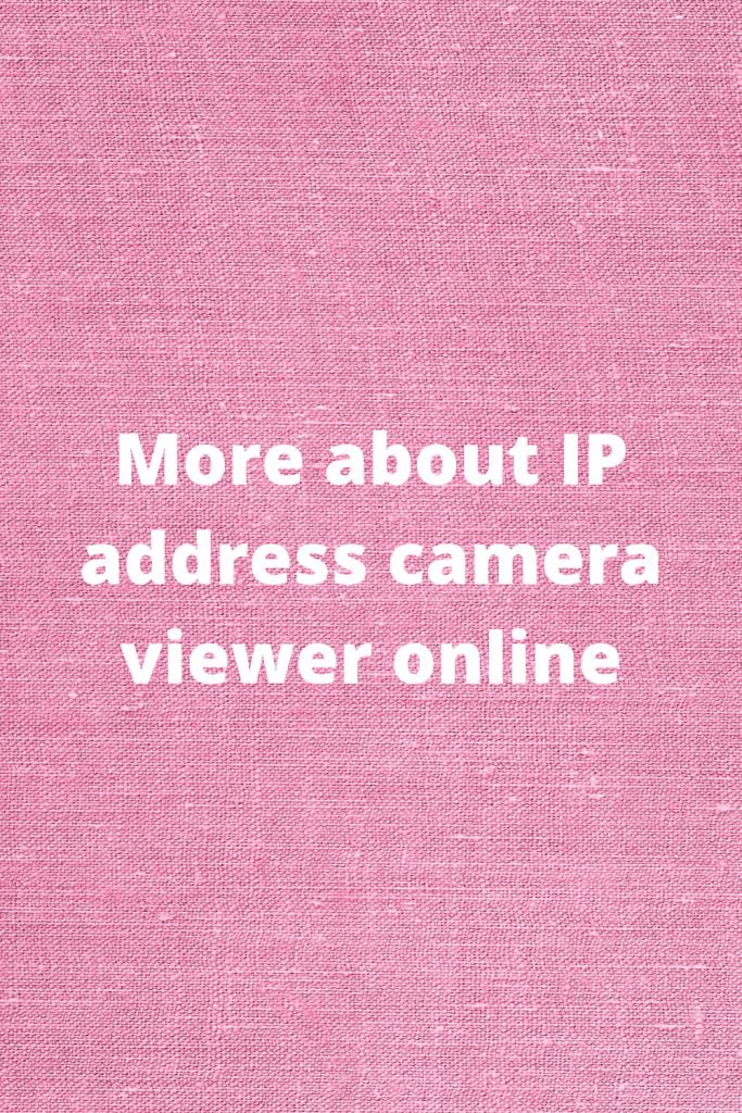 IP address camera viewer online