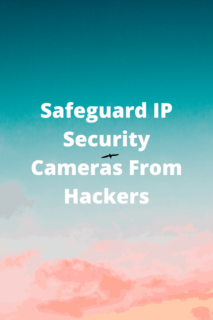 Safeguard IP Security Cameras From Hackers