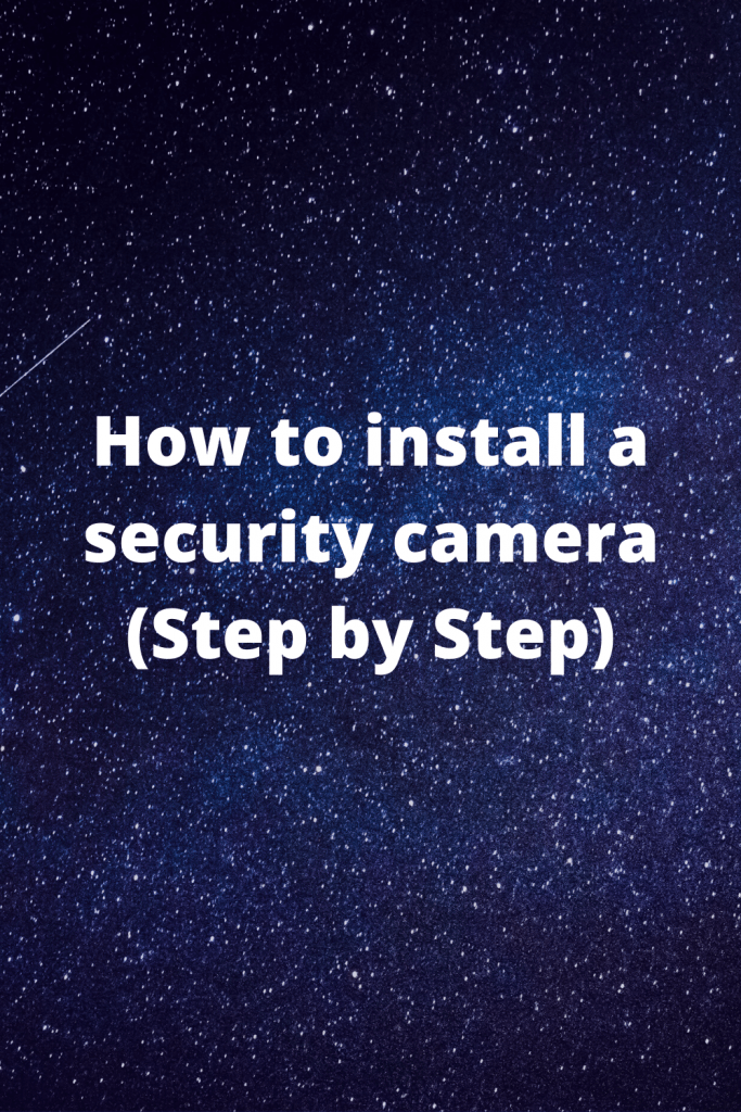 How to install a security camera (Step by Step)